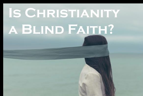 Is Christianty a Blind faith